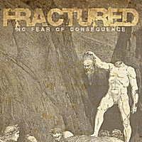 Fractured | No Fear of Consequence