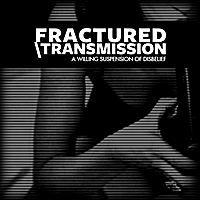 Fractured Transmission | A Willing Suspension of Disbelief