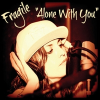 Fragile | Alone With You