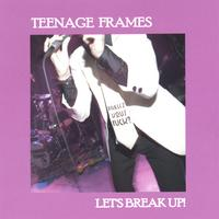 Teenage Frames | Let's Break Up!