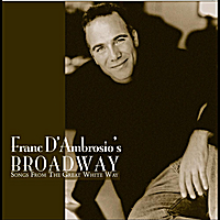 Franc D'Ambrosio | Franc D'Ambrosio Broadway - Songs From The Great White Way