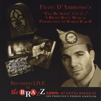 "Franc D'Ambrosio | ""I'll Be Seein' Youz..."" A Bronx Boys Musical Perspective of WWII"