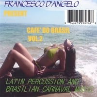 Francesco D'Angelo | CAFE' DO BRASIL VOL.2 LATIN PERCUSSION AND BRASILIAN CARNAVAL MUSIC
