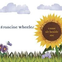 Francine Wheeler | Come Sit Beside Me