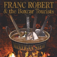 Franc Robert & the Boxcar Tourists | Mulligan Stew