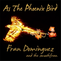 Fran Dominguez & The Smooth Fran | As the Phoenix Bird