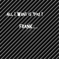 Frank | All I Want Is You