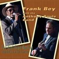 Frank Bey & The Anthony Paule Band | You Don't Know Nothing (Live)