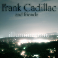 Frank Cadillac and Friends | Illumination