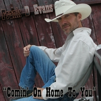 Frank D Evans | Comin' On Home to You