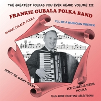 Frankie Gubala Polka Band | The Greatest Polkas You Ever Heard Volume III