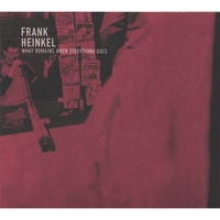 Frank Heinkel | What Remains When Everything Goes
