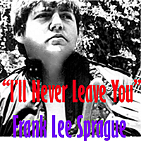 Frank Lee Sprague | I'll Never Leave You