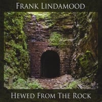 Frank Lindamood | Hewed From The Rock
