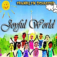 Franklyn Schaefer | Joyful World