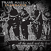 Frank Mazza's Ulan Bator US | All the Quick and the Dead