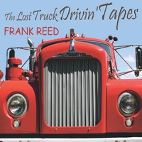 Frank Reed | The Lost Truck Drivin' Tapes
