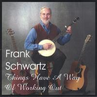 Frank Schwartz | Things Have A Way Of Working Out