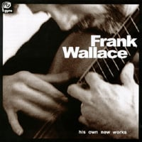 Frank Wallace | His Own New Works, vol. I