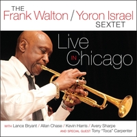 Frank Walton / Yoron Israel Sextet | Live in Chicago (feat. Lance Bryant, Allan Chase, Kevin Harris & Avery Sharpe)