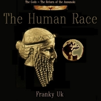 Franky Uk | (The Gods - The Return of the Anunnaki) The Human Race