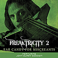 Freaktricity | Freaktricity 2: Ear Candy for Miscreants (feat. John Gumby Goodwin)