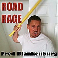 Fred Blankenburg | Road Rage
