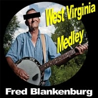 Fred Blankenburg | West Virginia Medley: Deliverance / Incestuous Ways / Tempted