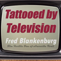 Fred Blankenburg | Tattooed By Television