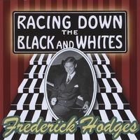 Frederick Hodges | Racing Down The Black and Whites: Frederick Hodges plays the music of George Gershwin, Billy Mayerl, and Others