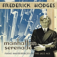 Frederick Hodges | Manhattan Serenade: Piano Masterpieces Of The Jazz Age