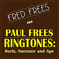 Fred Frees | Fred Frees as Paul Frees Ringtones: Boris, Narrator and Ape