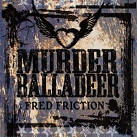 Fred Friction | Murder Balladeer