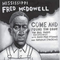 Fred McDowell | Come and Found You Gone