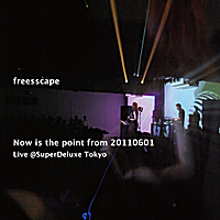 Freesscape | Now Is the Point From 20110601 Live @SuperDeluxe Tokyo