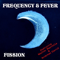 Frequency & Fever | Fission (feat. Walter Martella & Andreas David)