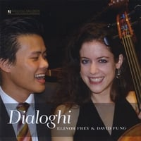 Elinor Frey & David Fung | Dialoghi (Dialogues for Cello and Piano) Yarlung Records