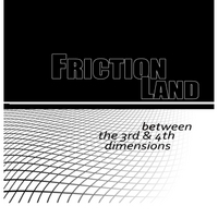 Friction Land | Between the 3rd & 4th Dimensions