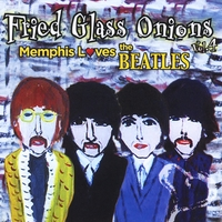 Fried Glass Onions Vol. 4--Memphis Loves the Beatles | Fried Glass Onions Vol. 4--Memphis Loves the Beatles