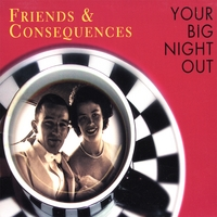 Friends & Consequences | Your Big Night Out