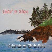 Friends Of Chris Pike | Livin' in Eden