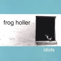 Frog Holler | Idiots