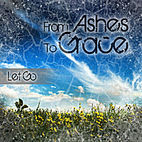 From Ashes To Grace | Let Go!
