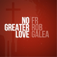 Fr Rob Galea | No Greater Love