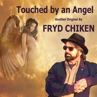 Fryd Chiken | Touched By an Angel