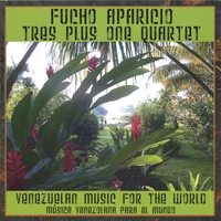 Fucho Aparicio & Tres Plus One Quartet | Venezuelan Music for the World / Música Venezolana para el Mundo