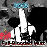 Full-Blooded Mutt | 2013