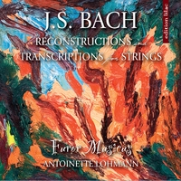 Furor Musicus & dir. Antoinette Lohmann | J.S. Bach: Reconstructions & Transcriptions for Strings