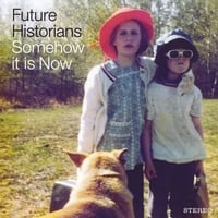 Future Historians | Somehow It Is Now