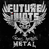 Future Idiots | Goes Heavy Metal